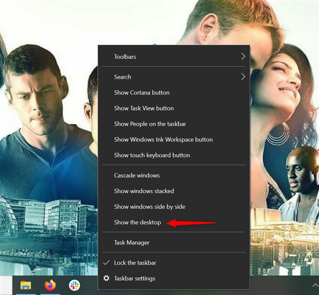 Right-click a blank area, then press Show the desktop in Windows 10