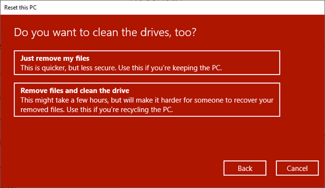Choose between Just remove my files or Remove files and clean the drive